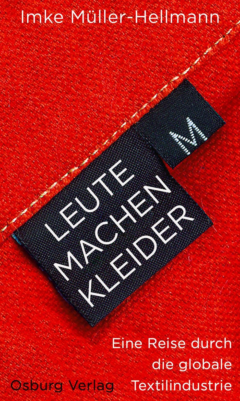 """Imke Müller-Hellmann: """"Leute machen Kleider"""". Eine Reise durch die globale Textilindustrie. Osburg Verlag, Hamburg 2017. 284 S., geb., 20,–"""