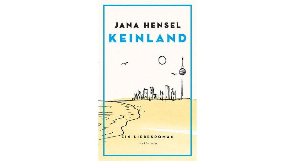 """Jana Hensel: """"Keinland"""". Ein Liebesroman. Wallstein Verlag, Göttingen 2017. 196 S., geb., 20,– €."""